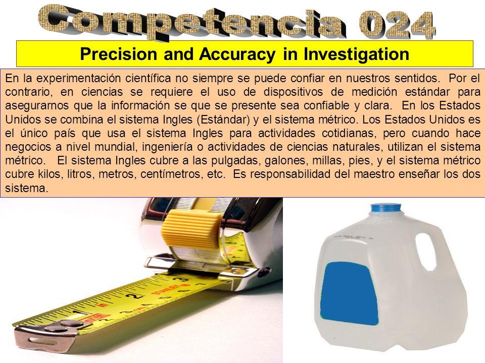 Precision and Accuracy in Investigation En la experimentación científica no siempre se puede confiar en nuestros sentidos. Por el contrario, en cienci