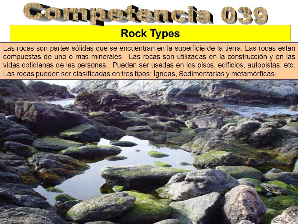 Rock Types Las rocas son partes sólidas que se encuentran en la superficie de la tierra. Las rocas están compuestas de uno o mas minerales. Las rocas