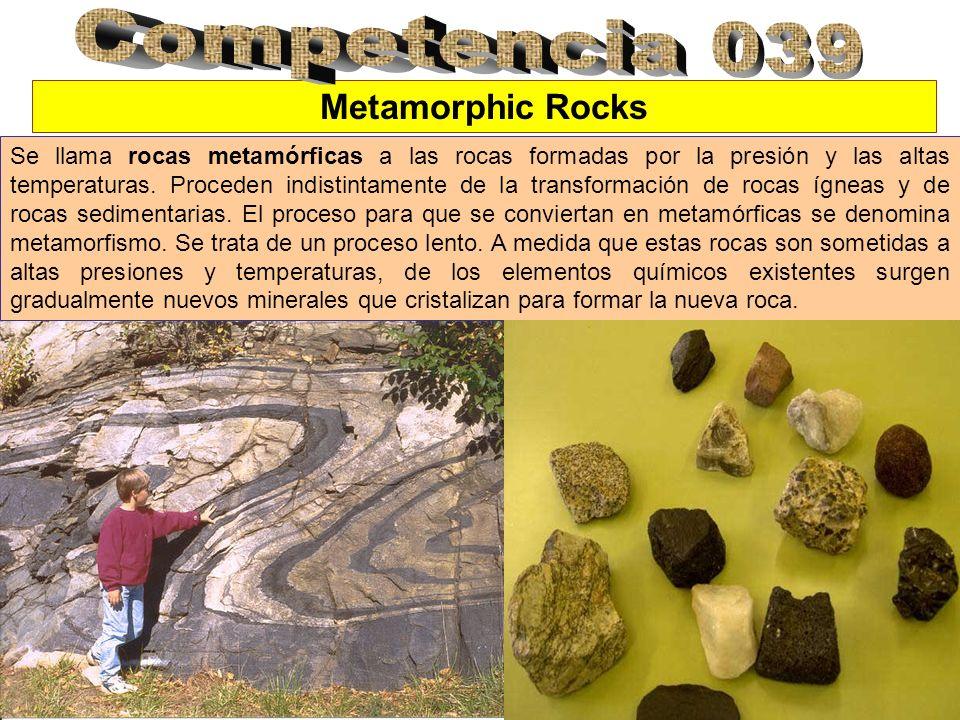 Metamorphic Rocks Se llama rocas metamórficas a las rocas formadas por la presión y las altas temperaturas. Proceden indistintamente de la transformac