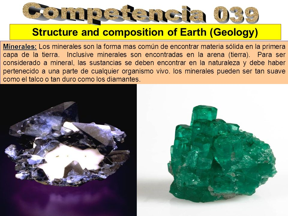 Structure and composition of Earth (Geology) Minerales: Minerales: Los minerales son la forma mas común de encontrar materia sólida en la primera capa