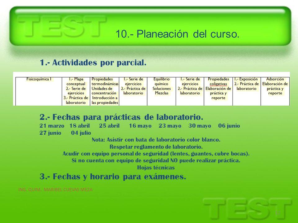 10.- Planeación del curso. ING. QUIM. MARIBEL CUEVAS MEZA 12 1.- Actividades por parcial. 2.- Fechas para prácticas de laboratorio. 21 marzo18 abril25