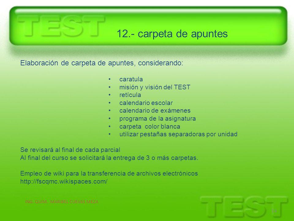 12.- carpeta de apuntes ING. QUIM. MARIBEL CUEVAS MEZA 14 Elaboración de carpeta de apuntes, considerando: caratula misión y visión del TEST retícula