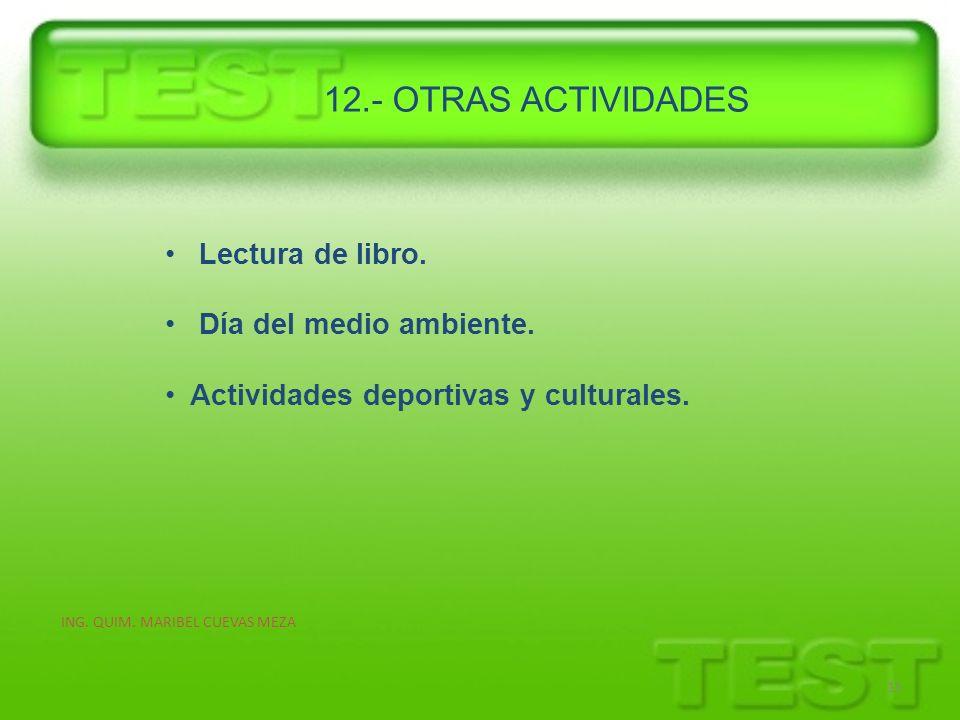 ING. QUIM. MARIBEL CUEVAS MEZA 15 Lectura de libro. Día del medio ambiente. Actividades deportivas y culturales. 12.- OTRAS ACTIVIDADES