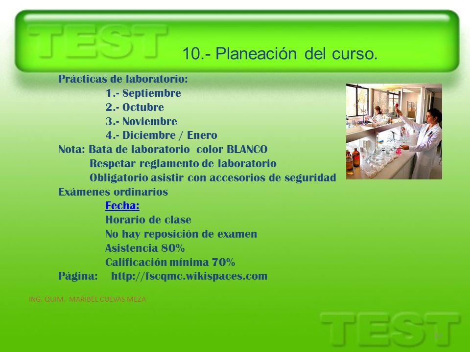 10.- Planeación del curso. ING. QUIM. MARIBEL CUEVAS MEZA 13 Prácticas de laboratorio: 1.- Septiembre 2.- Octubre 3.- Noviembre 4.- Diciembre / Enero