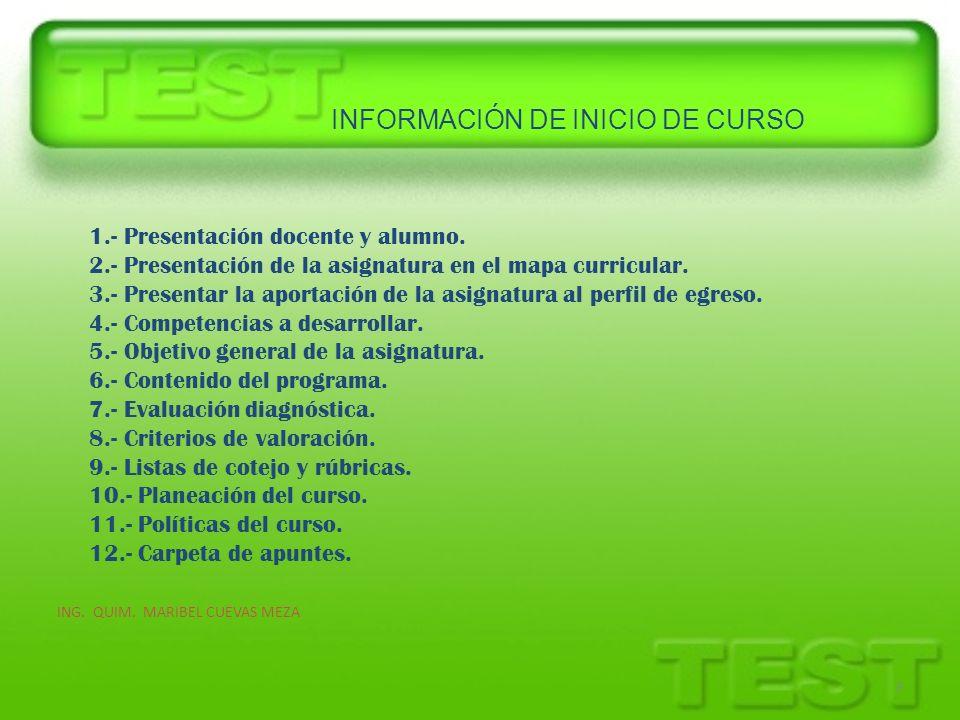 INFORMACIÓN DE INICIO DE CURSO ING. QUIM. MARIBEL CUEVAS MEZA 3 1.- Presentación docente y alumno. 2.- Presentación de la asignatura en el mapa curric