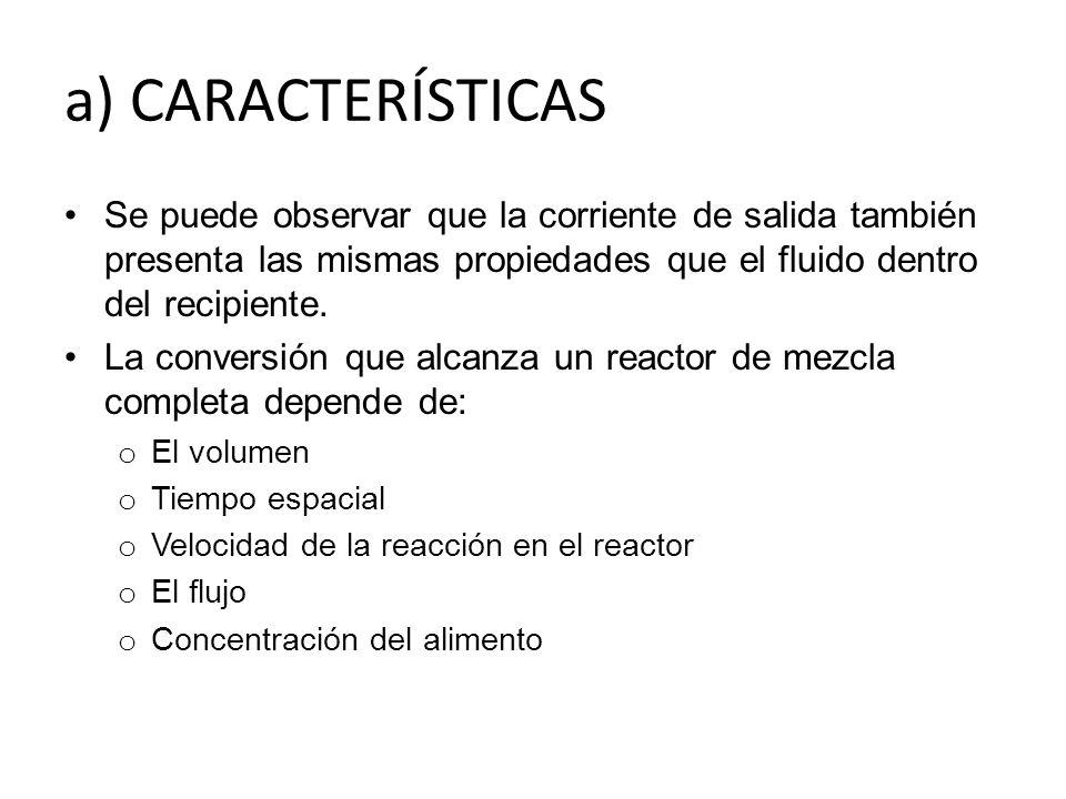 a) CARACTERÍSTICAS Se puede observar que la corriente de salida también presenta las mismas propiedades que el fluido dentro del recipiente. La conver
