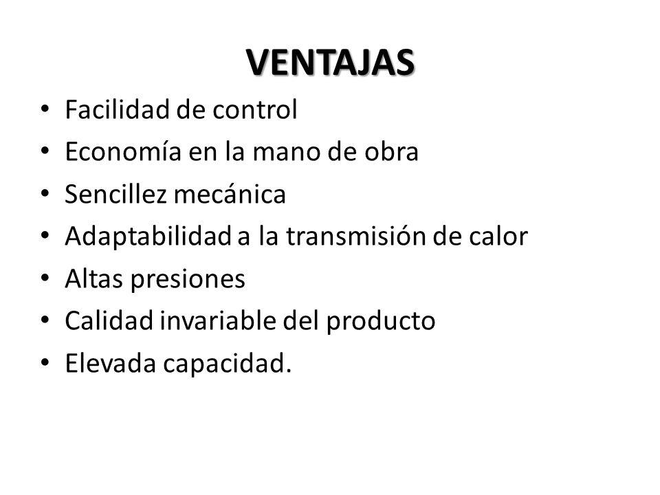 VENTAJAS Facilidad de control Economía en la mano de obra Sencillez mecánica Adaptabilidad a la transmisión de calor Altas presiones Calidad invariabl