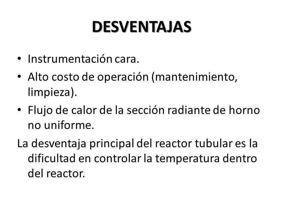 DESVENTAJAS Instrumentación cara. Alto costo de operación (mantenimiento, limpieza). Flujo de calor de la sección radiante de horno no uniforme. La de