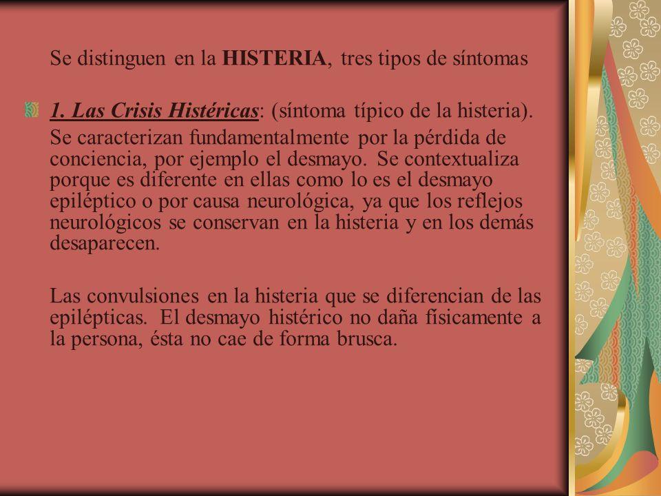 Se distinguen en la HISTERIA, tres tipos de síntomas 1. Las Crisis Histéricas: (síntoma típico de la histeria). Se caracterizan fundamentalmente por l