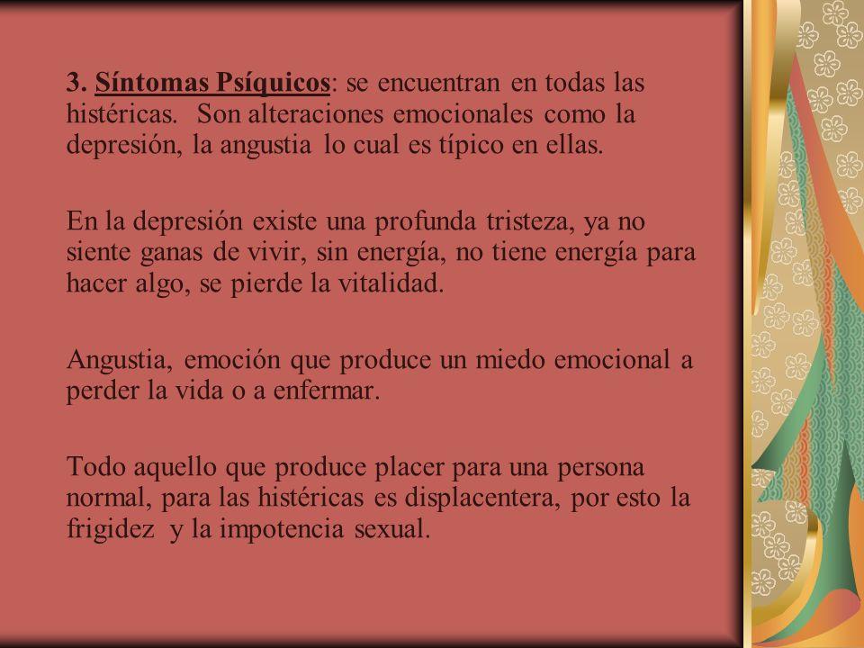 3. Síntomas Psíquicos: se encuentran en todas las histéricas. Son alteraciones emocionales como la depresión, la angustia lo cual es típico en ellas.