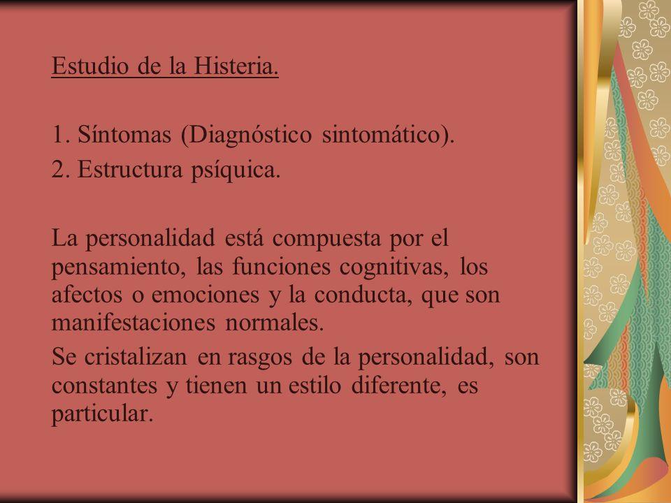 Estudio de la Histeria. 1. Síntomas (Diagnóstico sintomático). 2. Estructura psíquica. La personalidad está compuesta por el pensamiento, las funcione