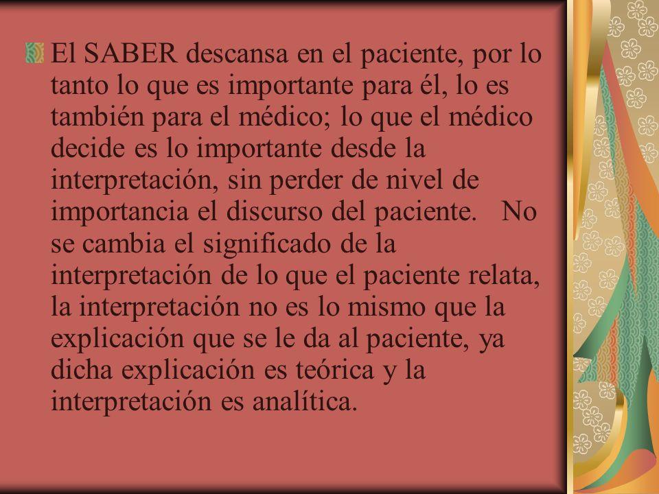 El SABER descansa en el paciente, por lo tanto lo que es importante para él, lo es también para el médico; lo que el médico decide es lo importante de