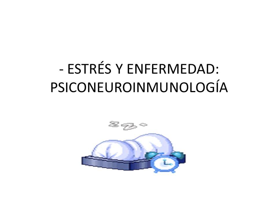 - ESTRÉS Y ENFERMEDAD: PSICONEUROINMUNOLOGÍA