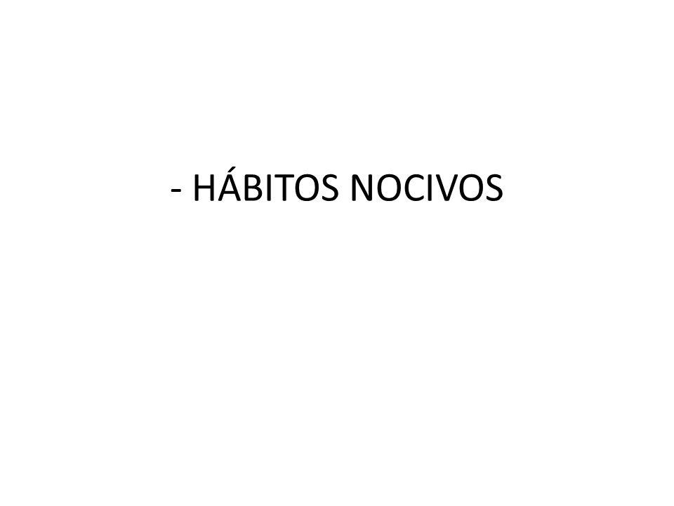 - HÁBITOS NOCIVOS