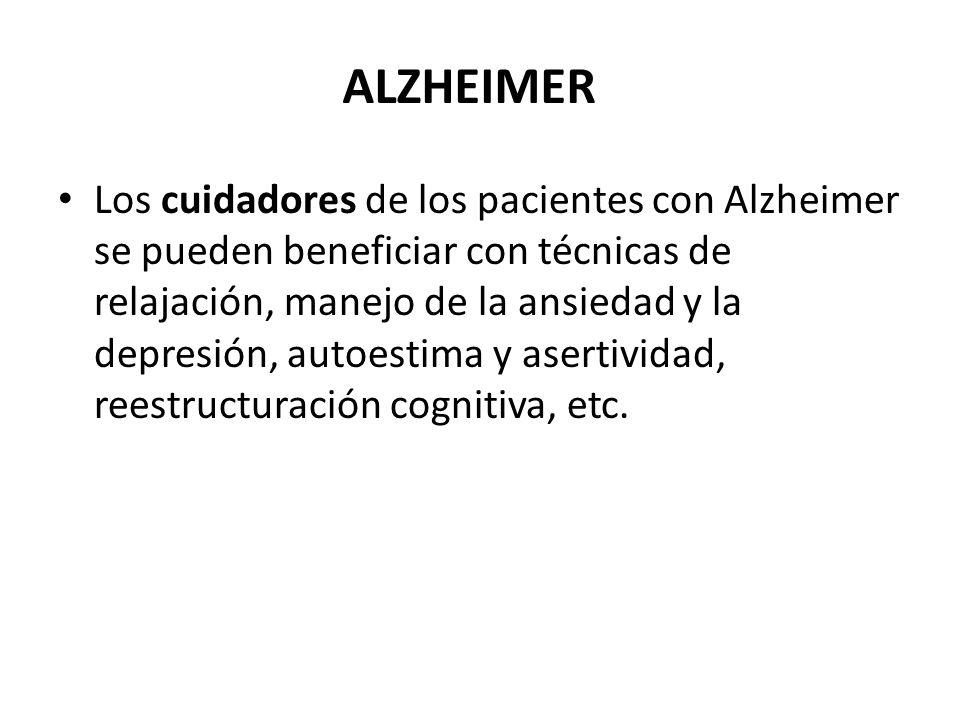 ALZHEIMER Los cuidadores de los pacientes con Alzheimer se pueden beneficiar con técnicas de relajación, manejo de la ansiedad y la depresión, autoest
