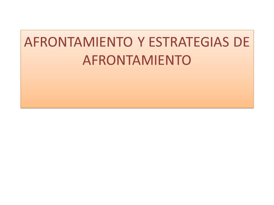 AFRONTAMIENTO Y ESTRATEGIAS DE AFRONTAMIENTO