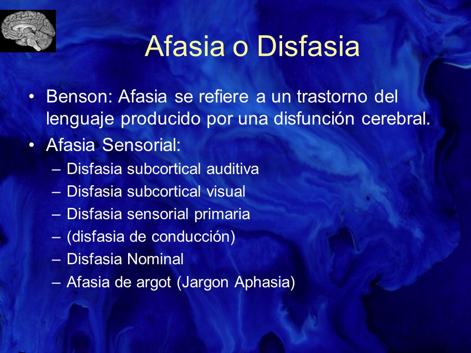 Afasia o Disfasia Benson: Afasia se refiere a un trastorno del lenguaje producido por una disfunción cerebral. Afasia Sensorial: –Disfasia subcortical