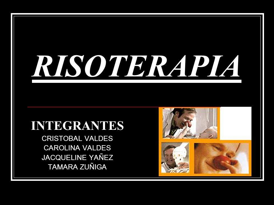 RISOTERAPIA INTEGRANTES CRISTOBAL VALDES CAROLINA VALDES JACQUELINE YAÑEZ TAMARA ZUÑIGA