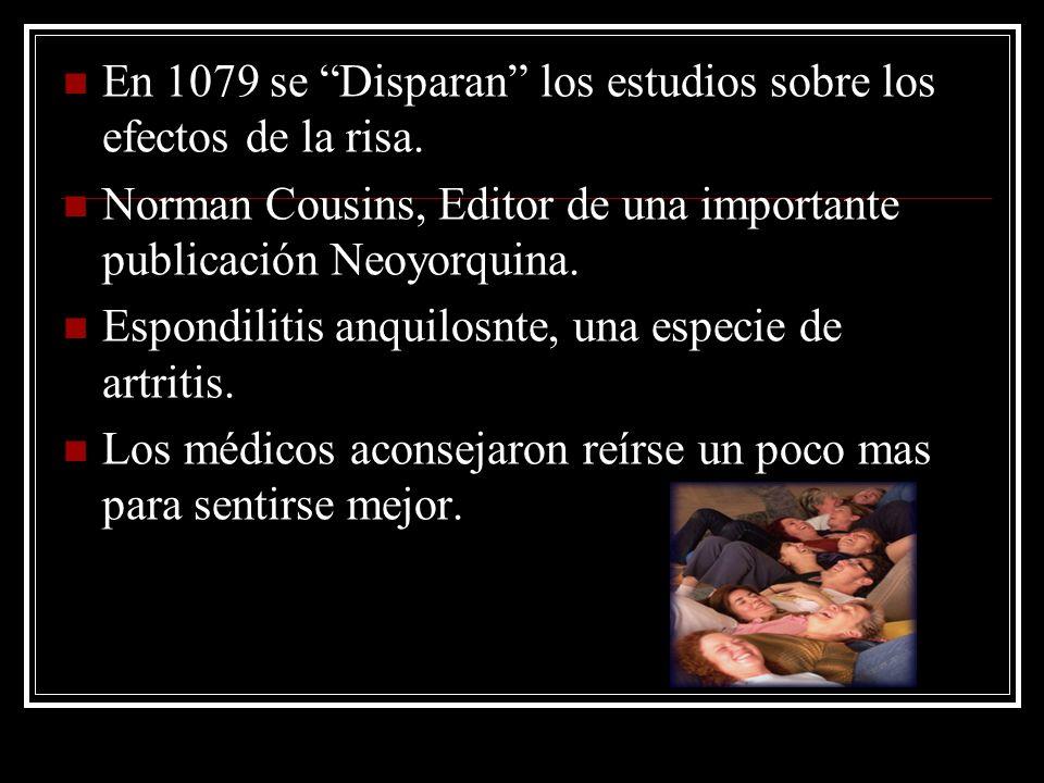 En 1079 se Disparan los estudios sobre los efectos de la risa. Norman Cousins, Editor de una importante publicación Neoyorquina. Espondilitis anquilos