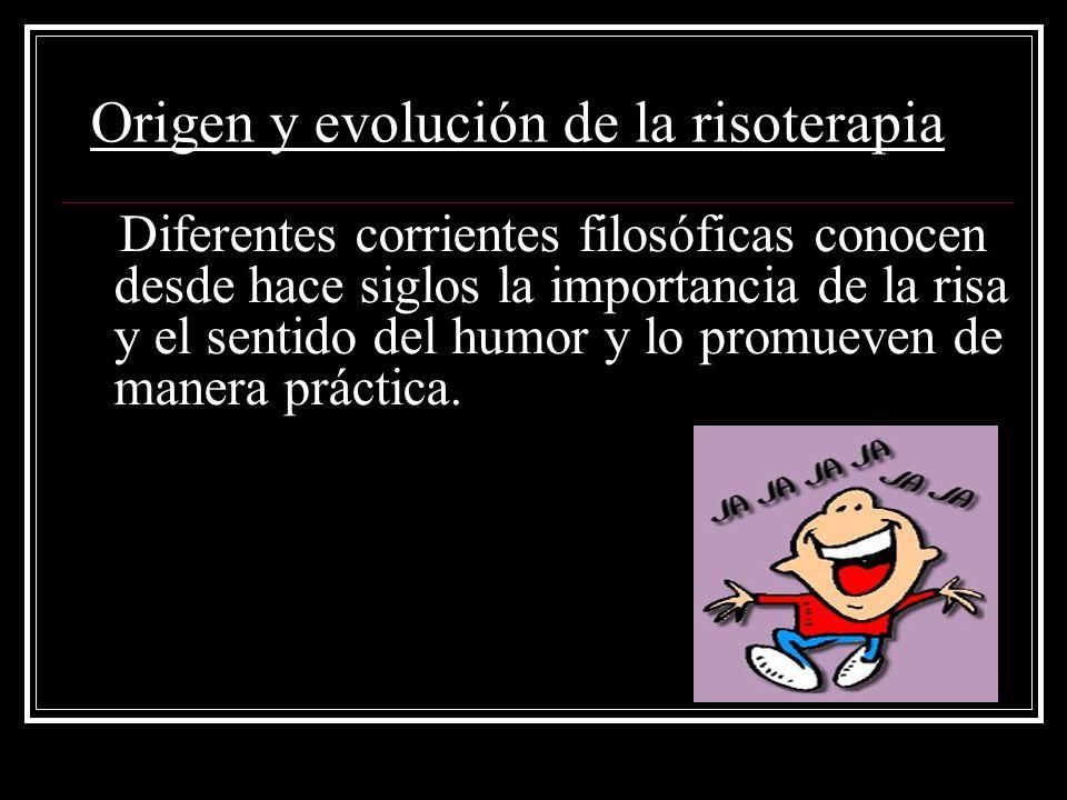 Origen y evolución de la risoterapia Diferentes corrientes filosóficas conocen desde hace siglos la importancia de la risa y el sentido del humor y lo