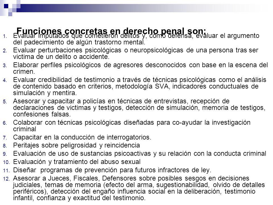Funciones concretas en derecho penal son: 1. Evaluar imputados que cometieron delitos y, como defensa, evaluar el argumento del padecimiento de algún
