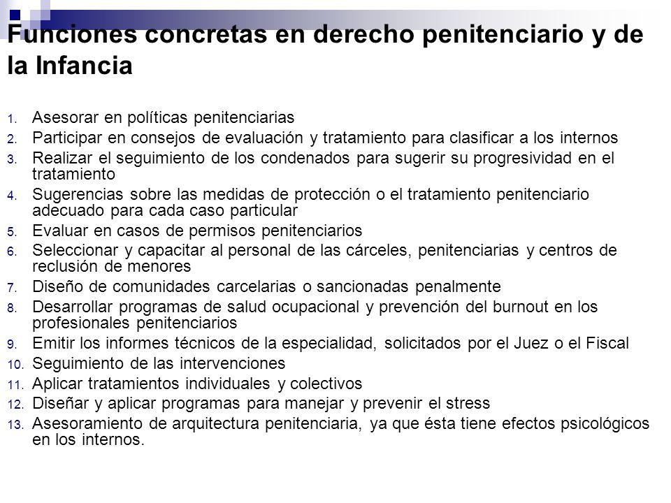 Funciones concretas en derecho penitenciario y de la Infancia 1. Asesorar en políticas penitenciarias 2. Participar en consejos de evaluación y tratam