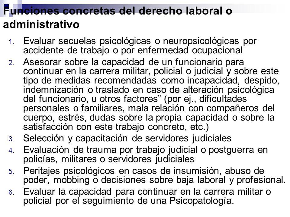 Funciones concretas del derecho laboral o administrativo 1. Evaluar secuelas psicológicas o neuropsicológicas por accidente de trabajo o por enfermeda