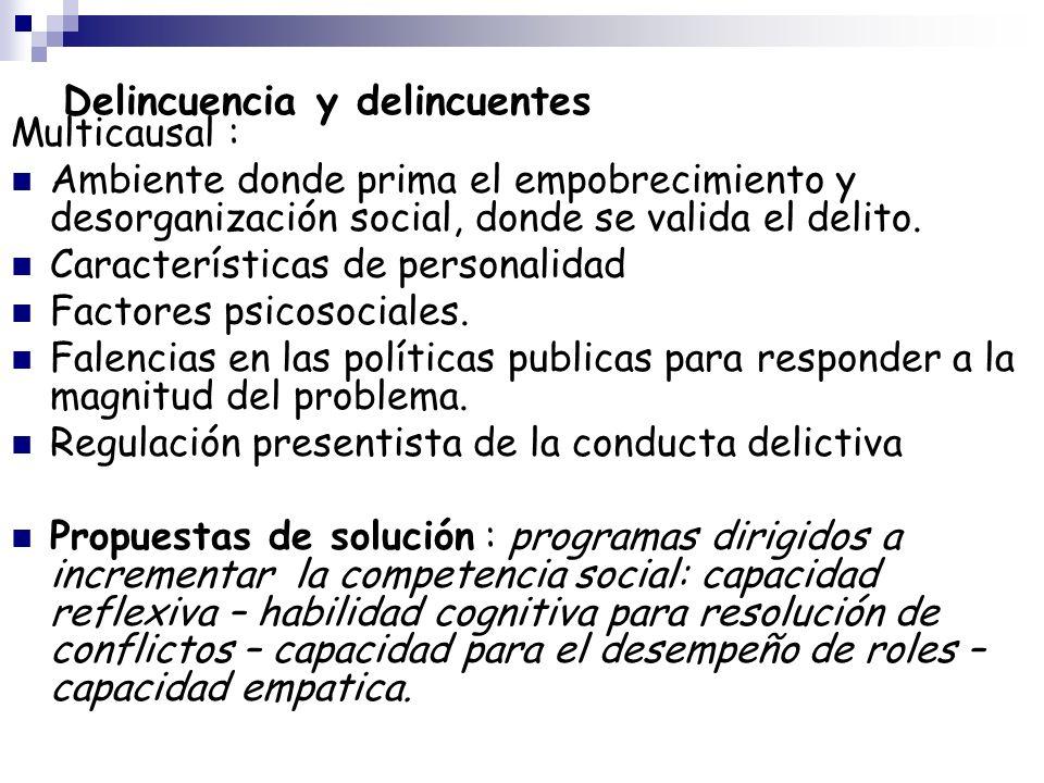 Delincuencia y delincuentes Multicausal : Ambiente donde prima el empobrecimiento y desorganización social, donde se valida el delito. Características