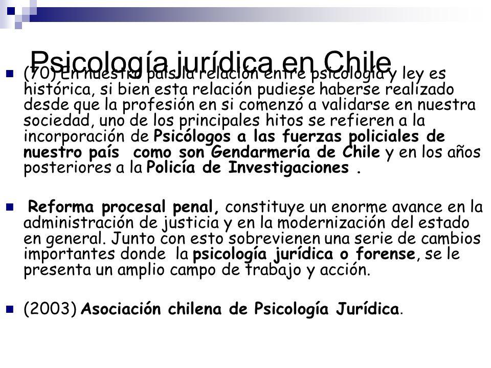 Psicología jurídica en Chile (70) En nuestro país la relación entre psicología y ley es histórica, si bien esta relación pudiese haberse realizado des