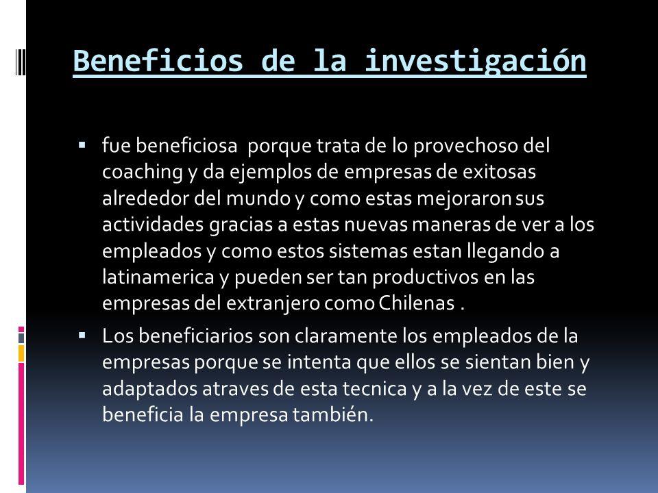 Beneficios de la investigación fue beneficiosa porque trata de lo provechoso del coaching y da ejemplos de empresas de exitosas alrededor del mundo y