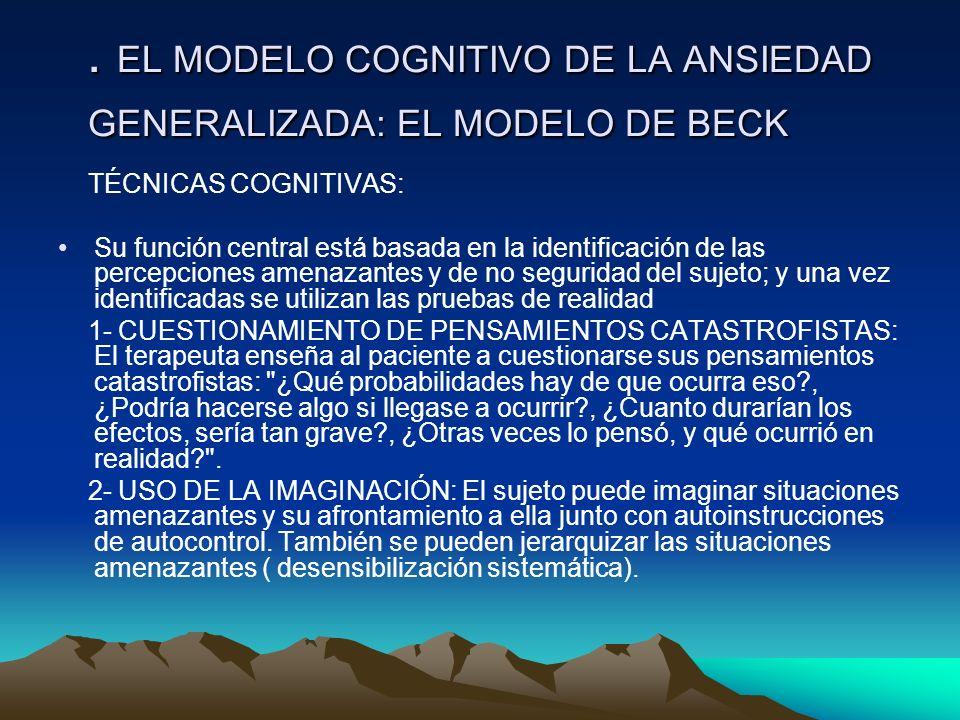 . EL MODELO COGNITIVO DE LA ANSIEDAD GENERALIZADA: EL MODELO DE BECK. EL MODELO COGNITIVO DE LA ANSIEDAD GENERALIZADA: EL MODELO DE BECK TÉCNICAS COGN