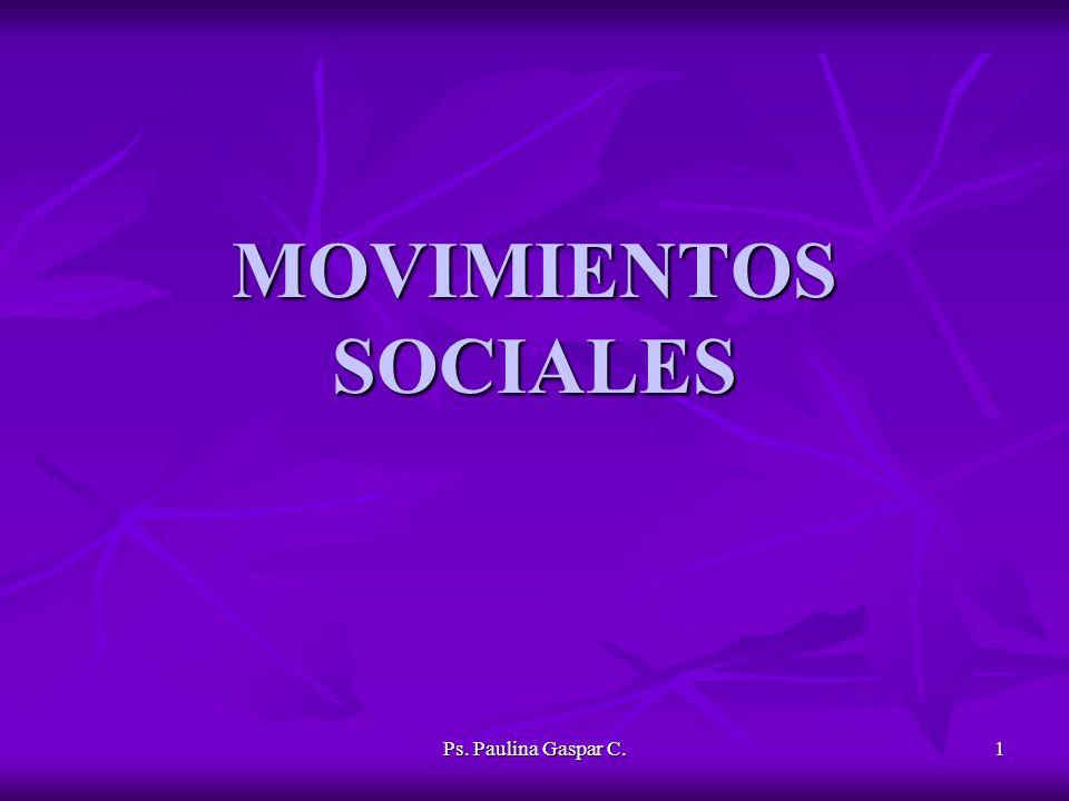 Ps. Paulina Gaspar C. 1 MOVIMIENTOS SOCIALES