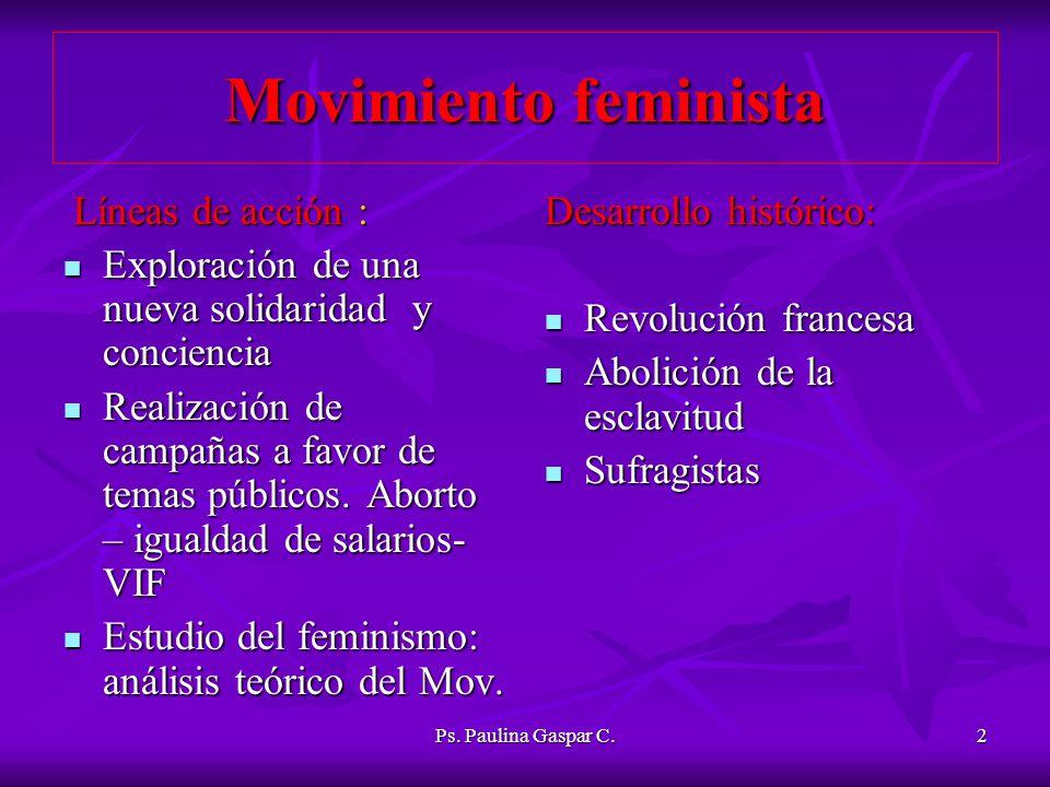 Ps. Paulina Gaspar C.2 Movimiento feminista Líneas de acción : Líneas de acción : Exploración de una nueva solidaridad y conciencia Exploración de una