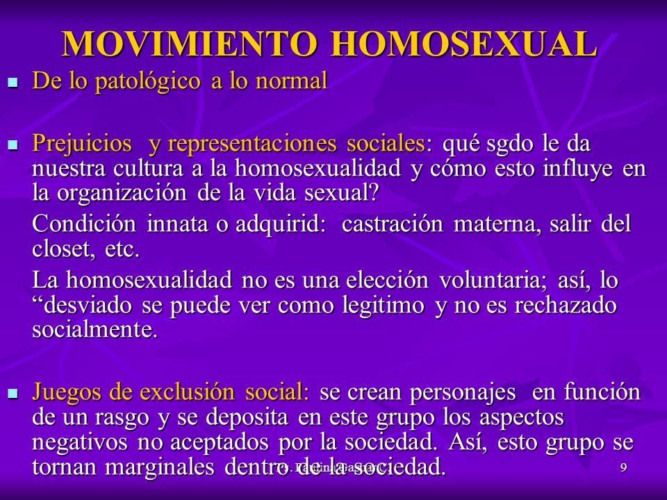 Ps. Paulina Gaspar C.9 MOVIMIENTO HOMOSEXUAL De lo patológico a lo normal De lo patológico a lo normal Prejuicios y representaciones sociales: qué sgd