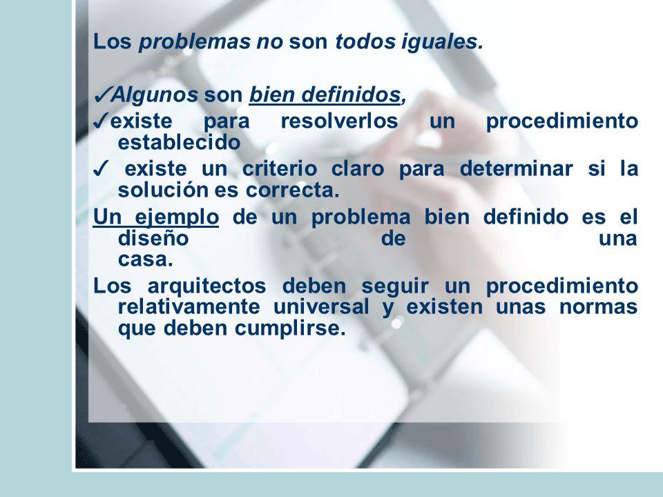 Los problemas no son todos iguales. Algunos son bien definidos, existe para resolverlos un procedimiento establecido existe un criterio claro para det