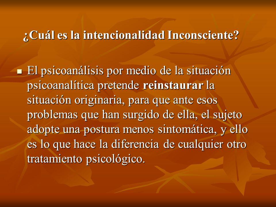 ¿Cuál es la intencionalidad Inconsciente? ¿Cuál es la intencionalidad Inconsciente? El psicoanálisis por medio de la situación psicoanalítica pretende