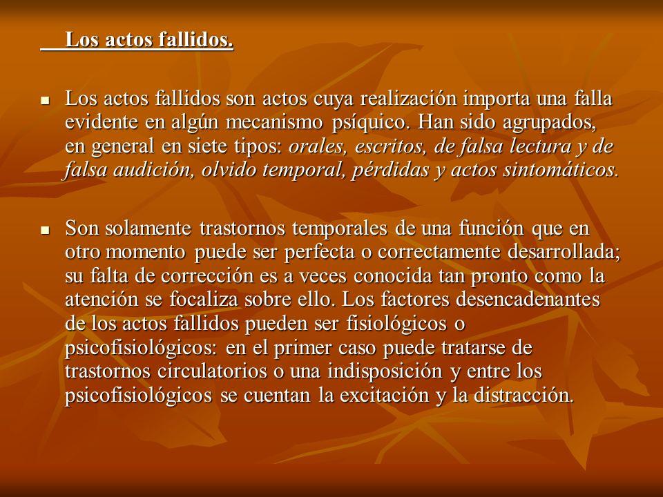 Los actos fallidos. Los actos fallidos son actos cuya realización importa una falla evidente en algún mecanismo psíquico. Han sido agrupados, en gener