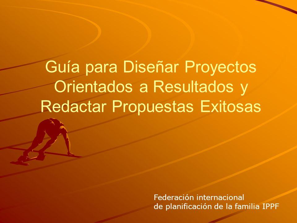 Guía para Diseñar Proyectos Orientados a Resultados y Redactar Propuestas Exitosas Federación internacional de planificación de la familia IPPF
