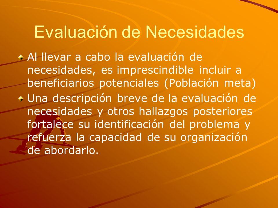 Evaluación de Necesidades Al llevar a cabo la evaluación de necesidades, es imprescindible incluir a beneficiarios potenciales (Población meta) Una de