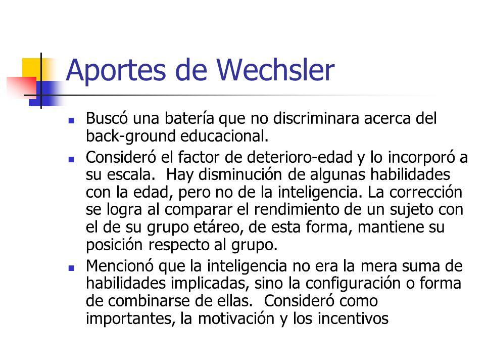 Aportes de Wechsler Buscó una batería que no discriminara acerca del back-ground educacional. Consideró el factor de deterioro-edad y lo incorporó a s