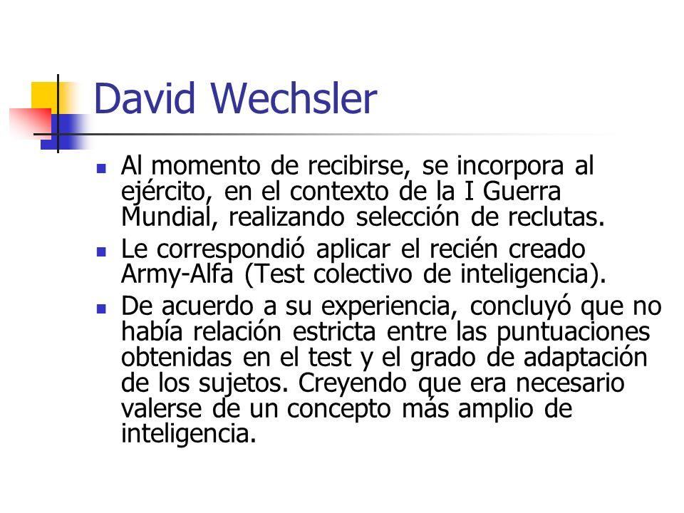 David Wechsler Al momento de recibirse, se incorpora al ejército, en el contexto de la I Guerra Mundial, realizando selección de reclutas. Le correspo