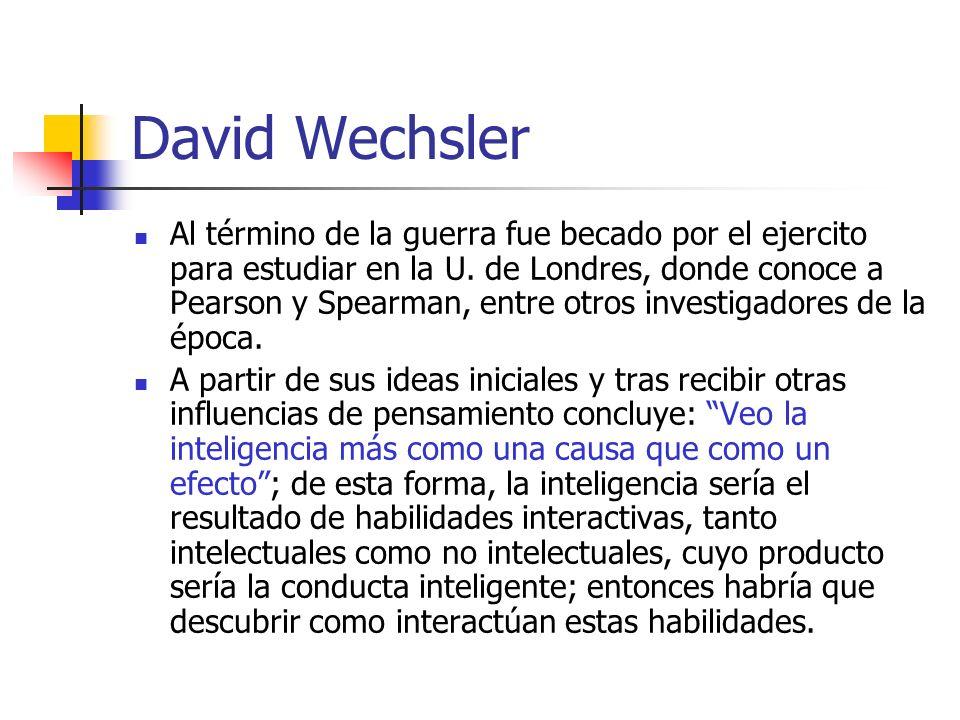 David Wechsler Al término de la guerra fue becado por el ejercito para estudiar en la U. de Londres, donde conoce a Pearson y Spearman, entre otros in