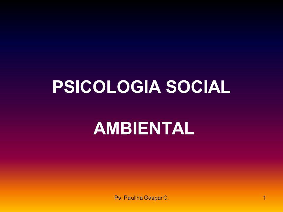 Ps. Paulina Gaspar C.1 PSICOLOGIA SOCIAL AMBIENTAL