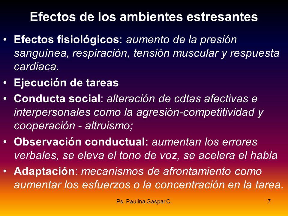 Ps. Paulina Gaspar C.7 Efectos de los ambientes estresantes Efectos fisiológicos: aumento de la presión sanguínea, respiración, tensión muscular y res