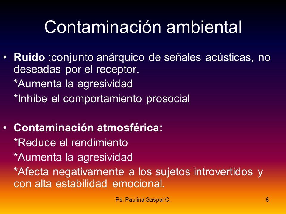 Ps. Paulina Gaspar C.8 Contaminación ambiental Ruido :conjunto anárquico de señales acústicas, no deseadas por el receptor. *Aumenta la agresividad *I