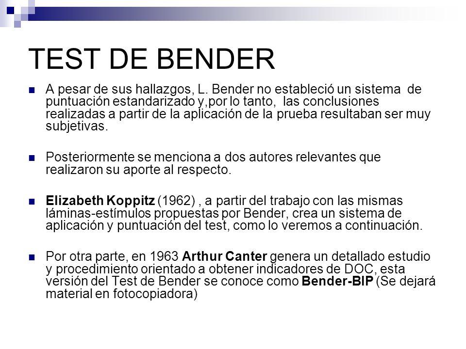 TEST DE BENDER A pesar de sus hallazgos, L. Bender no estableció un sistema de puntuación estandarizado y,por lo tanto, las conclusiones realizadas a