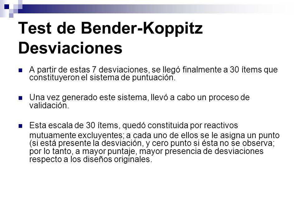 Test de Bender-Koppitz Desviaciones A partir de estas 7 desviaciones, se llegó finalmente a 30 ítems que constituyeron el sistema de puntuación. Una v
