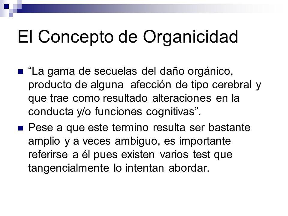 El Concepto de Organicidad La gama de secuelas del daño orgánico, producto de alguna afección de tipo cerebral y que trae como resultado alteraciones