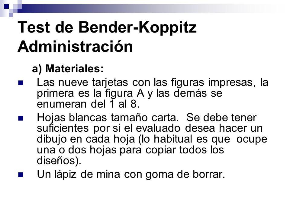 Test de Bender-Koppitz Administración a) Materiales: Las nueve tarjetas con las figuras impresas, la primera es la figura A y las demás se enumeran de