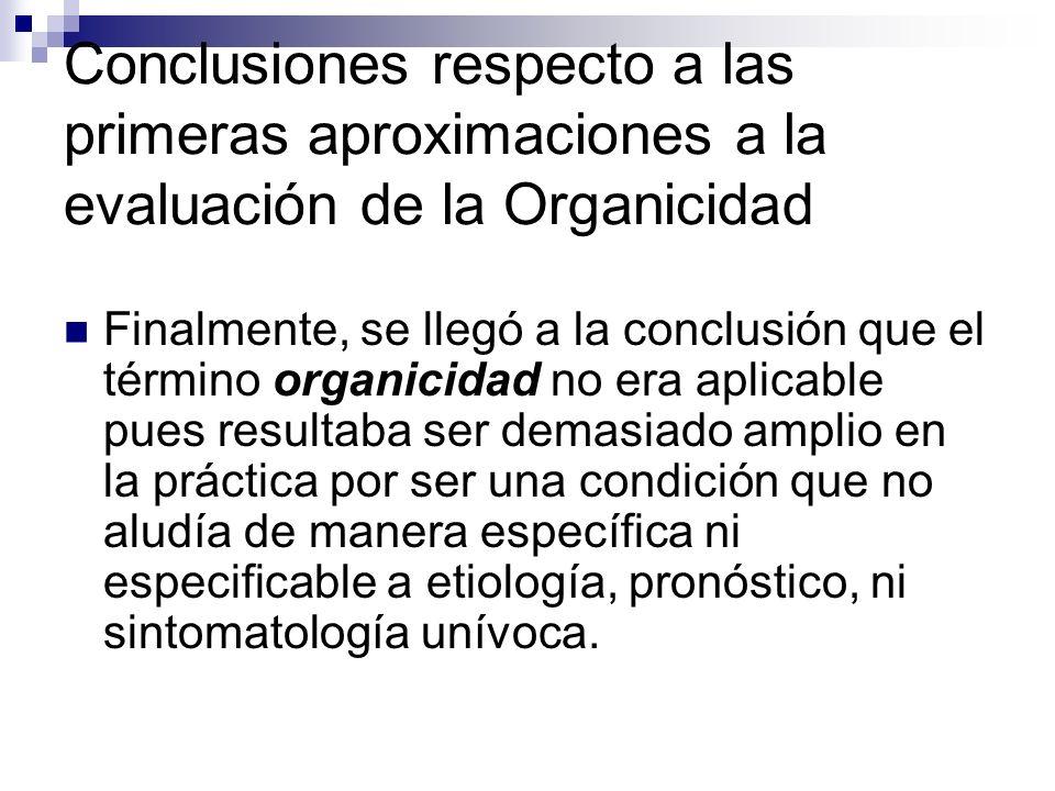 Conclusiones respecto a las primeras aproximaciones a la evaluación de la Organicidad Finalmente, se llegó a la conclusión que el término organicidad